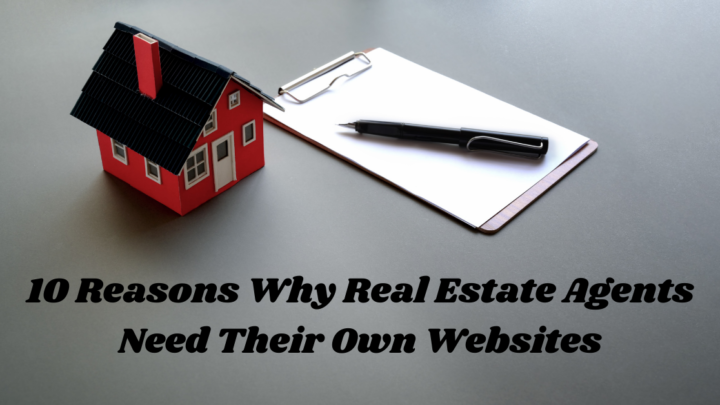 10 Reasons Why Real Estate Agents Need Their Own Websites